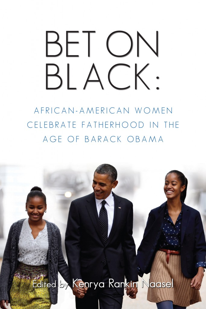 Dads Are Important, Too– Bet on Black: African American Women Celebrate Fatherhood