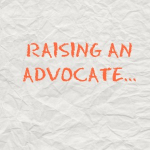 RAISING AN ADVOCATE