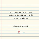 A Letter To The White Mothers Of The Nation (Guest Post)