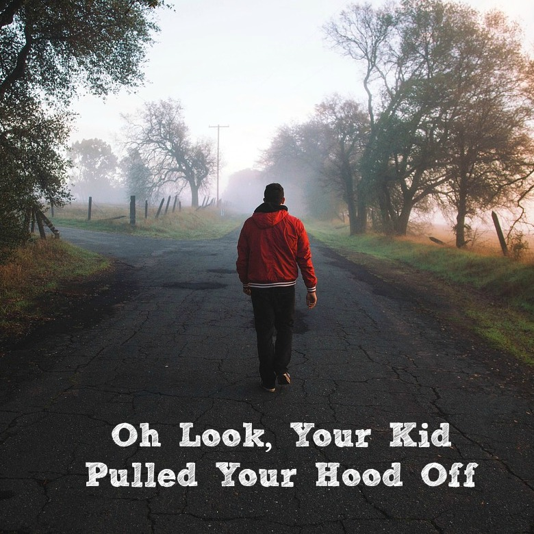 Oh Look, Your Kid Just Pulled Your Hood Off!