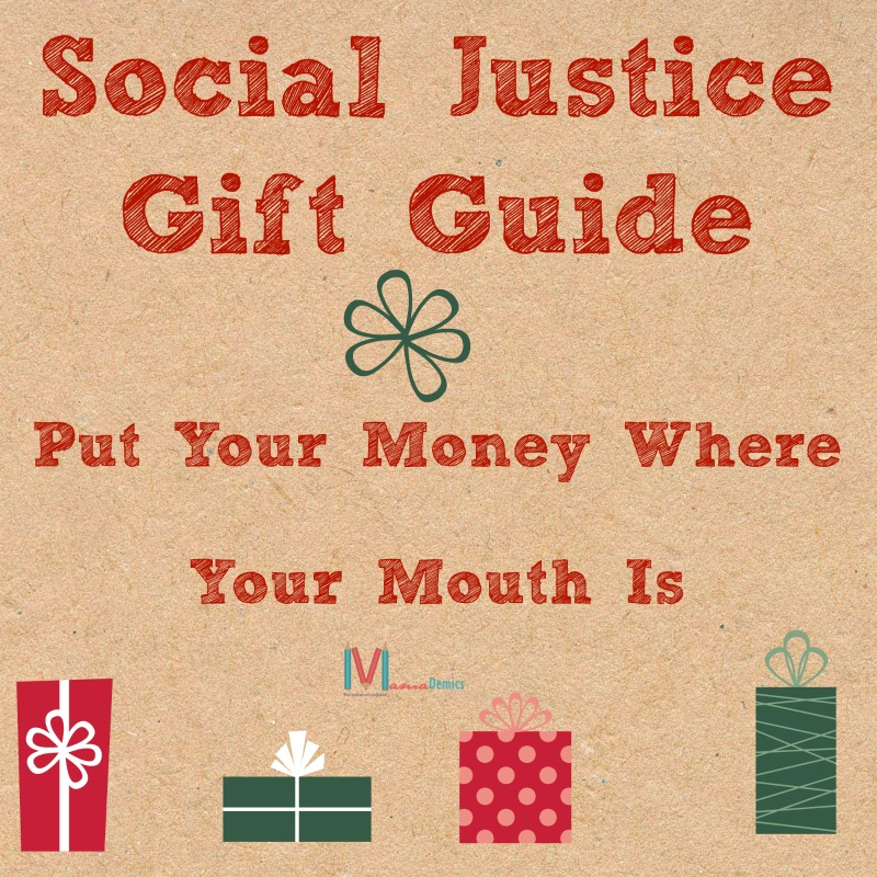 Social Justice Gift Guide: Put Your Money Where Your Mouth Is
